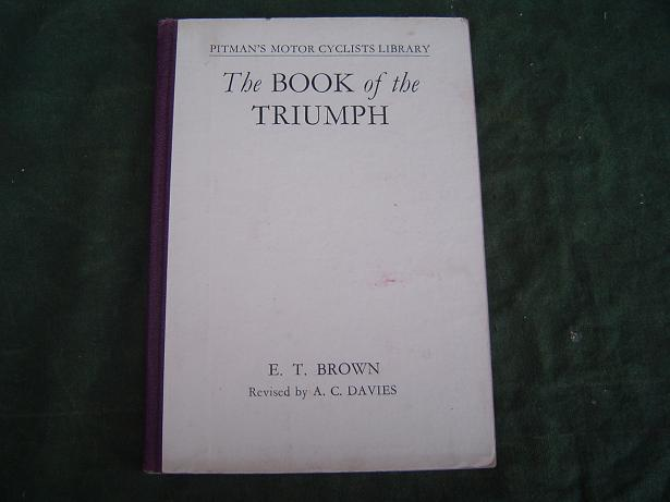 the pitman's book of the TRIUMPH by E.T.Brown 7 th edition 1948